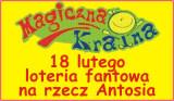 Magiczna Kraina organizuje w dniu 18 lutego (sobota) loterię fantową na rzecz Antosia